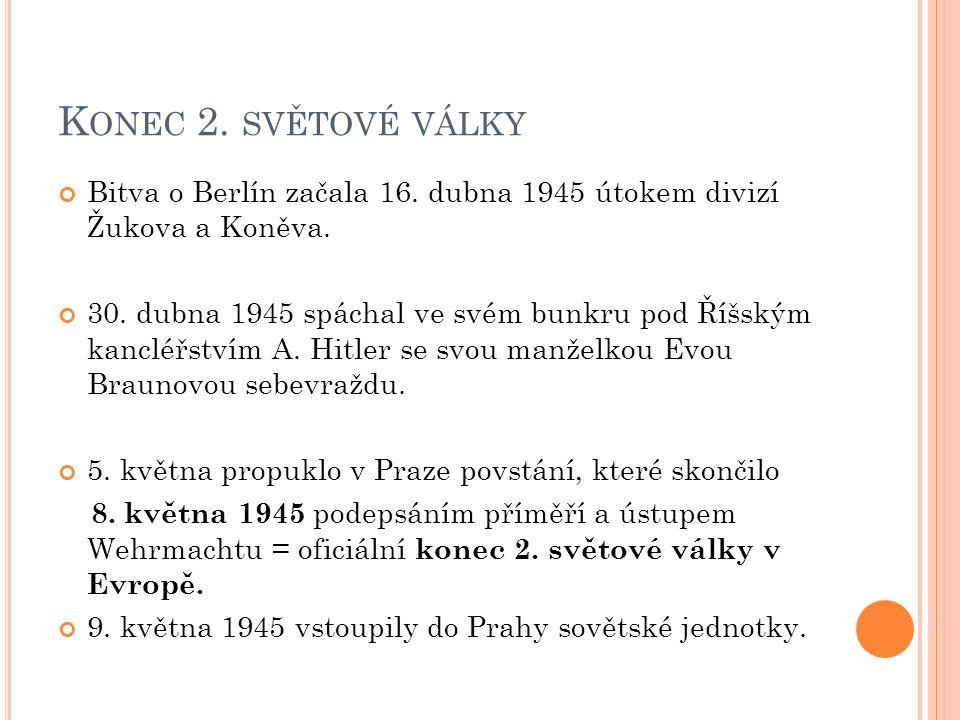 K ONEC 2.SVĚTOVÉ VÁLKY Bitva o Berlín začala 16. dubna 1945 útokem divizí Žukova a Koněva.