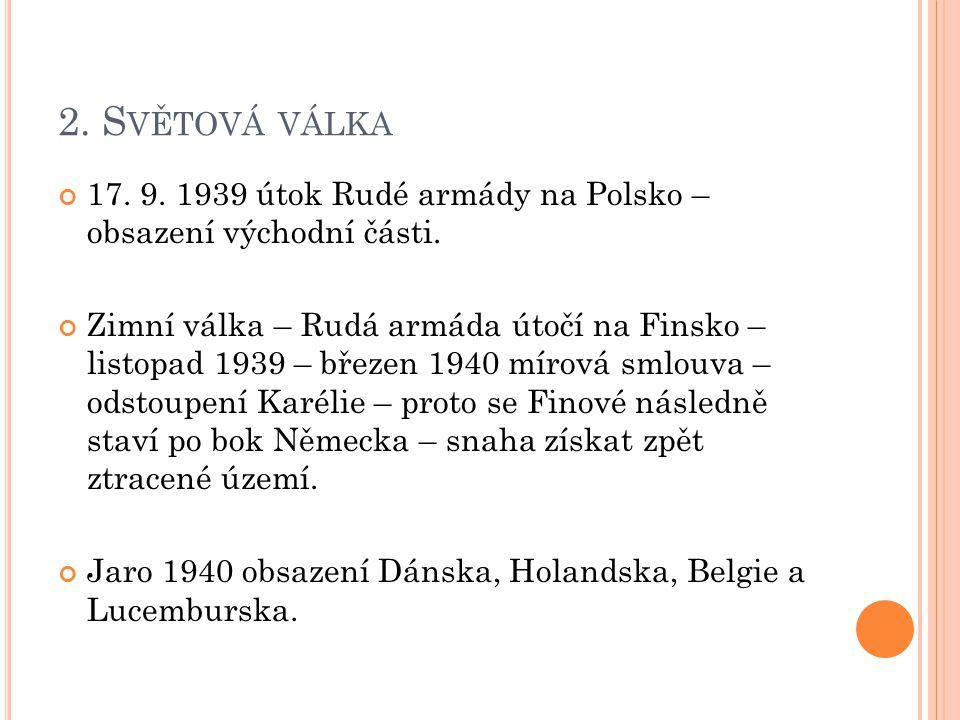 2.S VĚTOVÁ VÁLKA 17. 9. 1939 útok Rudé armády na Polsko – obsazení východní části.