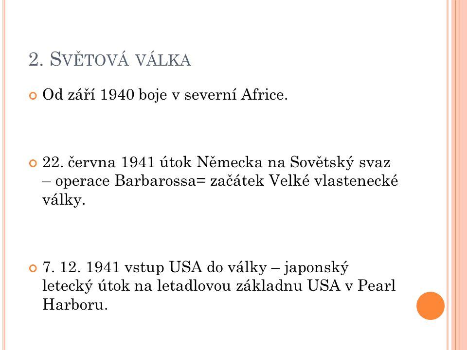 2.S VĚTOVÁ VÁLKA Od září 1940 boje v severní Africe.