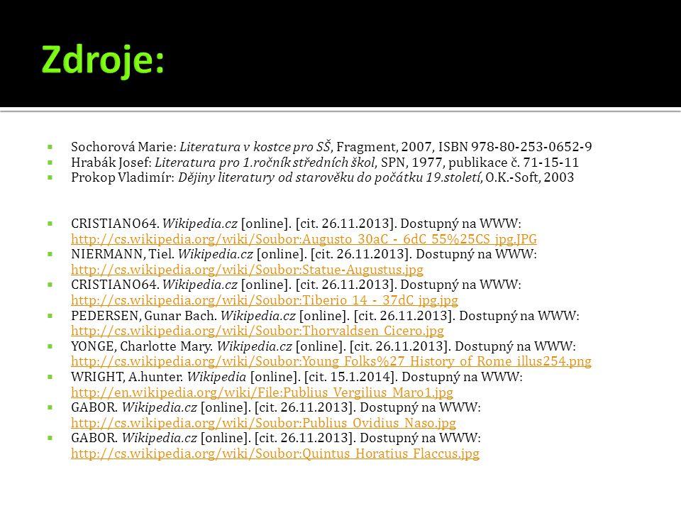  Sochorová Marie: Literatura v kostce pro SŠ, Fragment, 2007, ISBN 978-80-253-0652-9  Hrabák Josef: Literatura pro 1.ročník středních škol, SPN, 1977, publikace č.