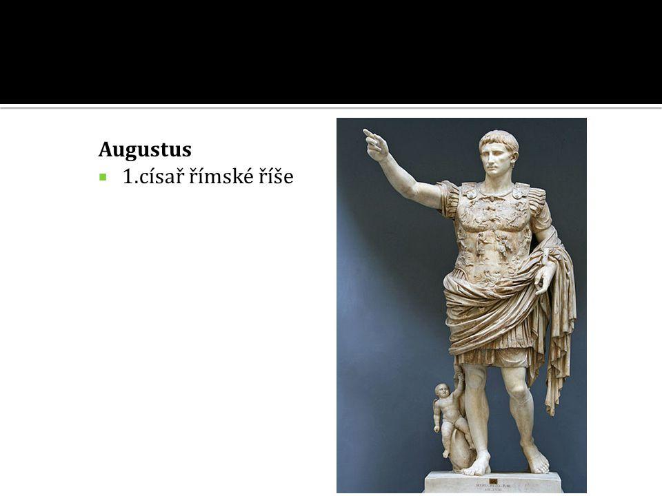 Augustus  1.císař římské říše