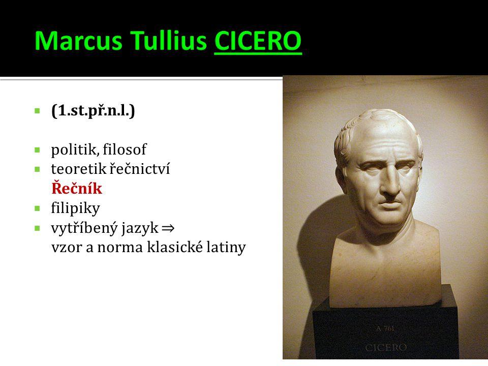  (1.st.př.n.l.)  politik, filosof  teoretik řečnictví Řečník  filipiky  vytříbený jazyk ⇒ vzor a norma klasické latiny