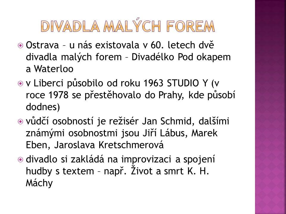 Ostrava – u nás existovala v 60. letech dvě divadla malých forem – Divadélko Pod okapem a Waterloo  v Liberci působilo od roku 1963 STUDIO Y (v roc