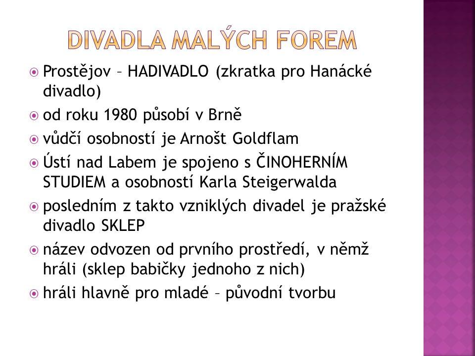  Prostějov – HADIVADLO (zkratka pro Hanácké divadlo)  od roku 1980 působí v Brně  vůdčí osobností je Arnošt Goldflam  Ústí nad Labem je spojeno s