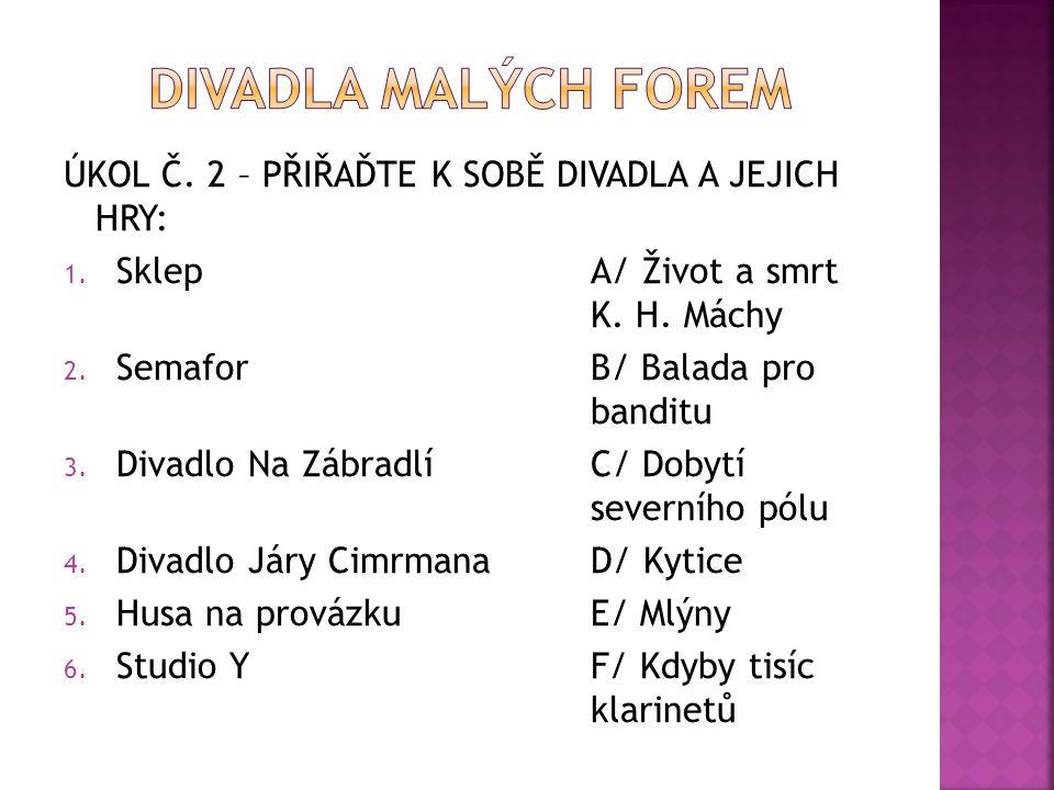 ÚKOL Č. 2 – PŘIŘAĎTE K SOBĚ DIVADLA A JEJICH HRY: 1. SklepA/ Život a smrt K. H. Máchy 2. SemaforB/ Balada pro banditu 3. Divadlo Na ZábradlíC/ Dobytí