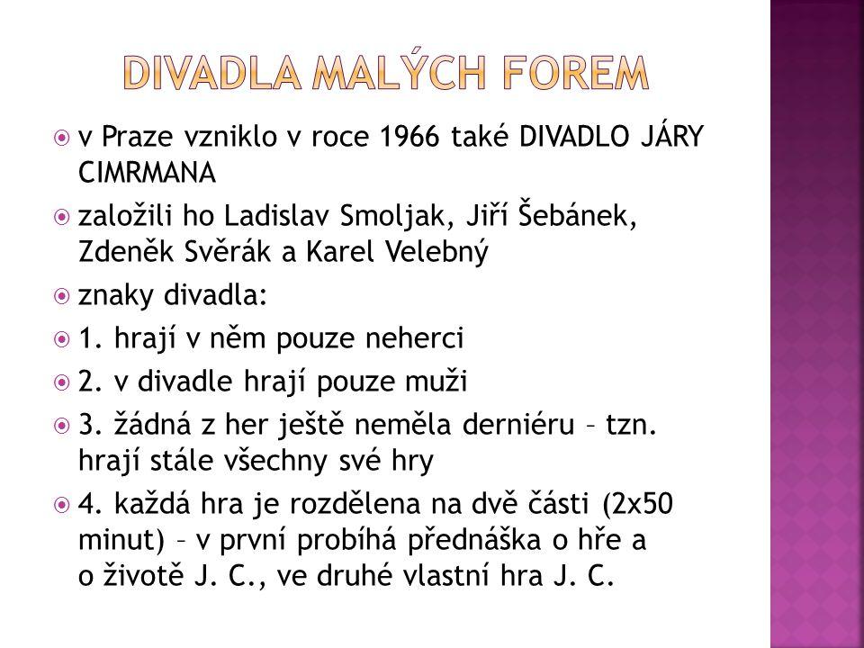  v Praze vzniklo v roce 1966 také DIVADLO JÁRY CIMRMANA  založili ho Ladislav Smoljak, Jiří Šebánek, Zdeněk Svěrák a Karel Velebný  znaky divadla: