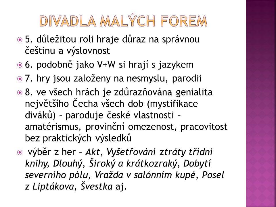  5. důležitou roli hraje důraz na správnou češtinu a výslovnost  6. podobně jako V+W si hrají s jazykem  7. hry jsou založeny na nesmyslu, parodii