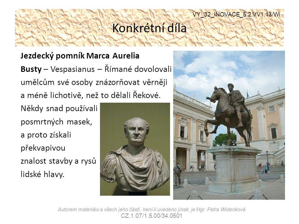 Konkrétní díla Jezdecký pomník Marca Aurelia Busty – Vespasianus – Římané dovolovali umělcům své osoby znázorňovat věrněji a méně lichotivě, než to dě