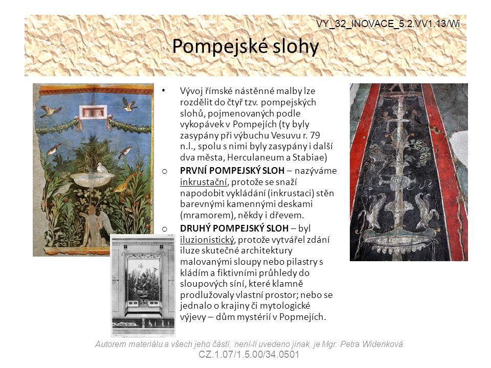 Pompejské slohy Vývoj římské nástěnné malby lze rozdělit do čtyř tzv. pompejských slohů, pojmenovaných podle vykopávek v Pompejích (ty byly zasypány p