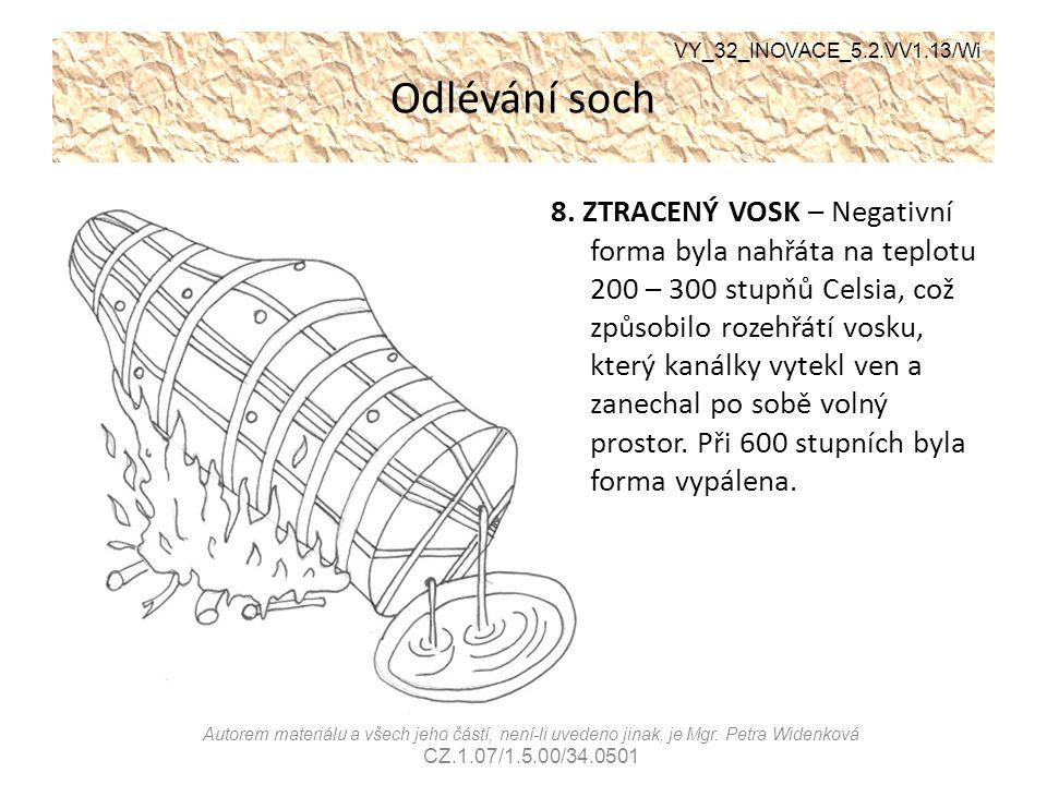 Odlévání soch 8. ZTRACENÝ VOSK – Negativní forma byla nahřáta na teplotu 200 – 300 stupňů Celsia, což způsobilo rozehřátí vosku, který kanálky vytekl