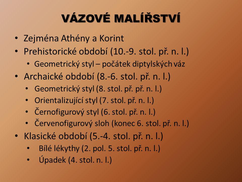 VÁZOVÉ MALÍŘSTVÍ Zejména Athény a Korint Prehistorické období (10.-9. stol. př. n. l.) Geometrický styl – počátek diptylských váz Archaické období (8.
