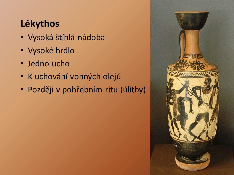 Lékythos Vysoká štíhlá nádoba Vysoké hrdlo Jedno ucho K uchování vonných olejů Později v pohřebním ritu (úlitby)