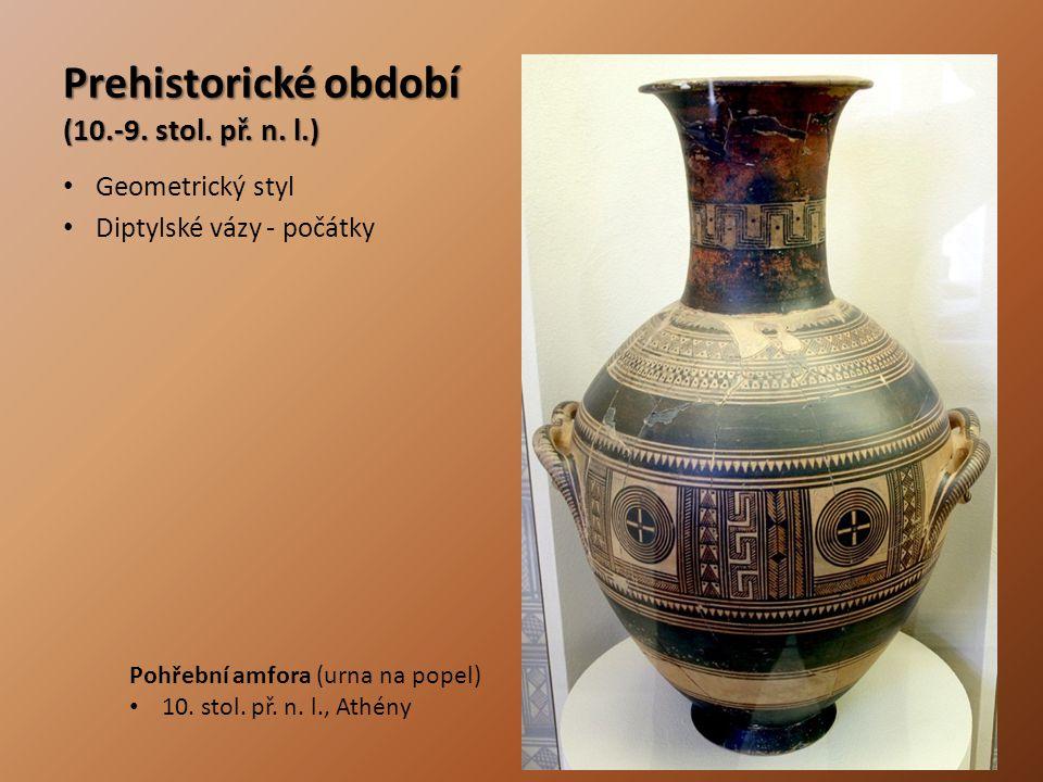 Prehistorické období (10.-9. stol. př. n. l.) Geometrický styl Diptylské vázy - počátky Pohřební amfora (urna na popel) 10. stol. př. n. l., Athény