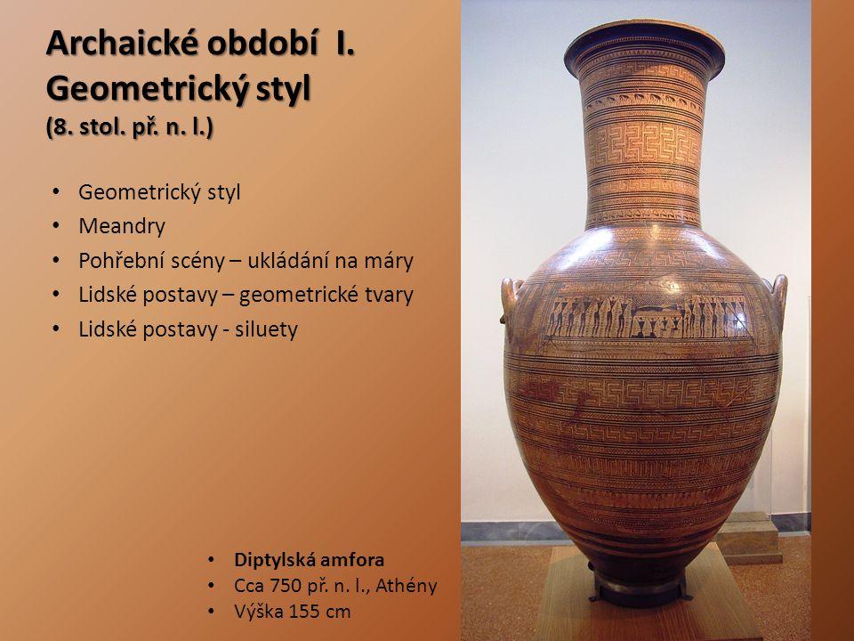 Archaické období I. Geometrický styl (8. stol. př. n. l.) Geometrický styl Meandry Pohřební scény – ukládání na máry Lidské postavy – geometrické tvar