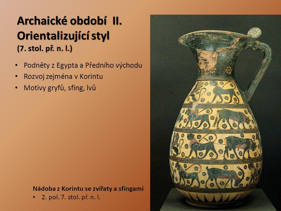 Archaické období II. Orientalizující styl (7. stol. př. n. l.) Podněty z Egypta a Předního východu Rozvoj zejména v Korintu Motivy gryfů, sfing, lvů N