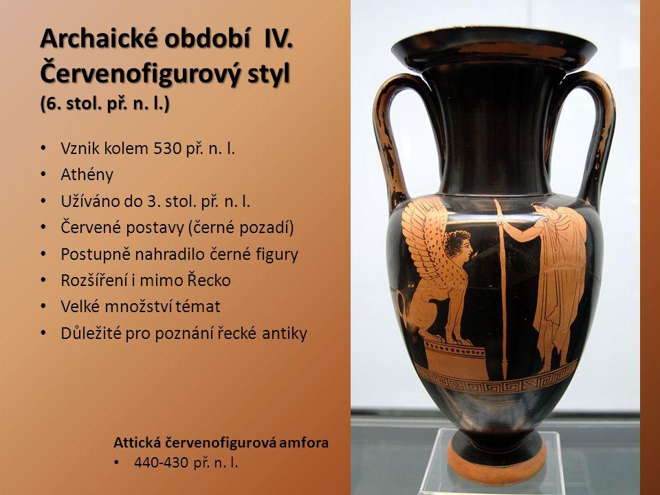 Archaické období IV. Červenofigurový styl (6. stol. př. n. l.) Vznik kolem 530 př. n. l. Athény Užíváno do 3. stol. př. n. l. Červené postavy (černé p