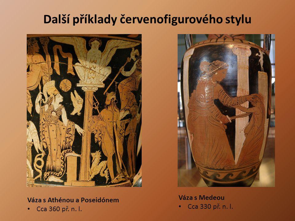 Další příklady červenofigurového stylu Váza s Medeou Cca 330 př. n. l. Váza s Athénou a Poseidónem Cca 360 př. n. l.