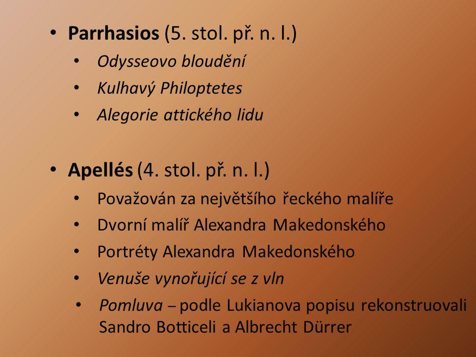 Parrhasios (5. stol. př. n. l.) Odysseovo bloudění Kulhavý Philoptetes Alegorie attického lidu Apellés (4. stol. př. n. l.) Považován za největšího ře