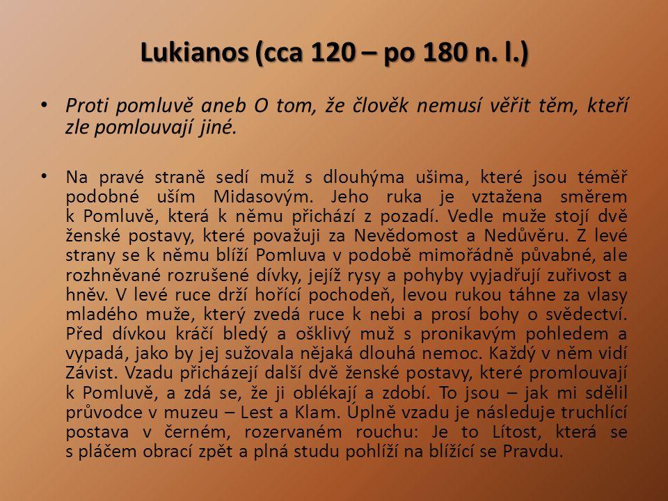 Lukianos (cca 120 – po 180 n. l.) Proti pomluvě aneb O tom, že člověk nemusí věřit těm, kteří zle pomlouvají jiné. Na pravé straně sedí muž s dlouhýma