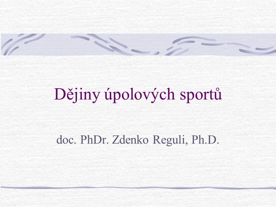 Dějiny úpolových sportů doc. PhDr. Zdenko Reguli, Ph.D.