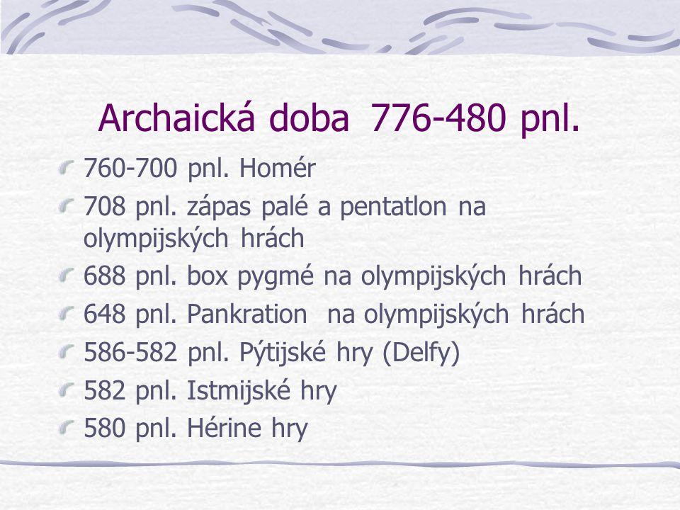 Doba temna 1100-776 pnl. 884 pnl. první olympijské hry (Eratostenes, cca 300 pnl.) 776 pnl. první olympijské hry (Hippias, 400 pnl.) 704 pnl. první ol