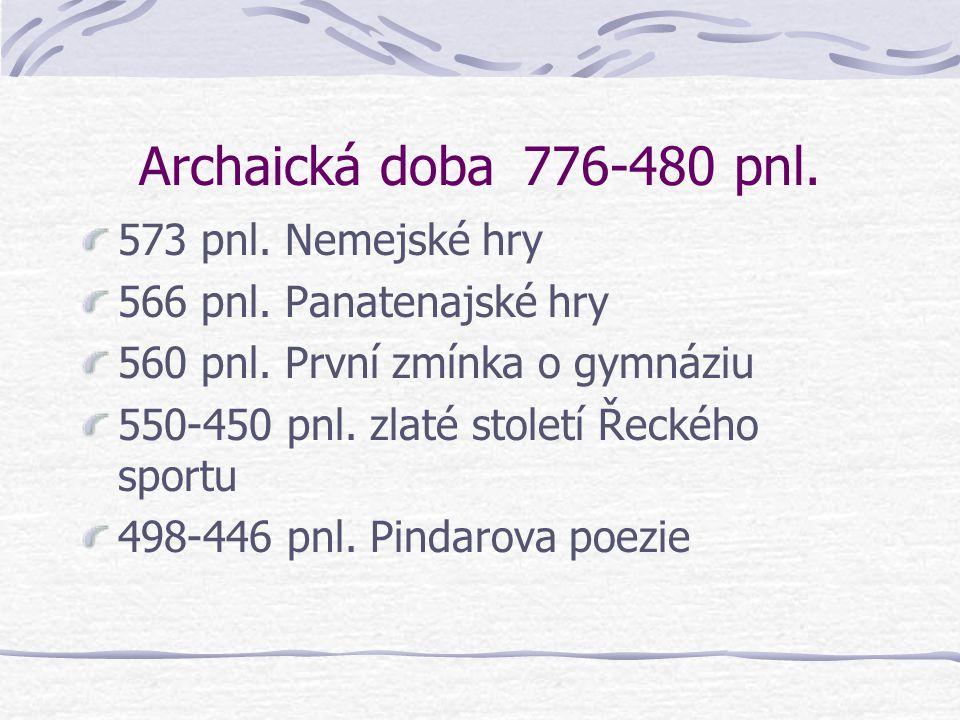 Archaická doba776-480 pnl. 760-700 pnl. Homér 708 pnl. zápas palé a pentatlon na olympijských hrách 688 pnl. box pygmé na olympijských hrách 648 pnl.