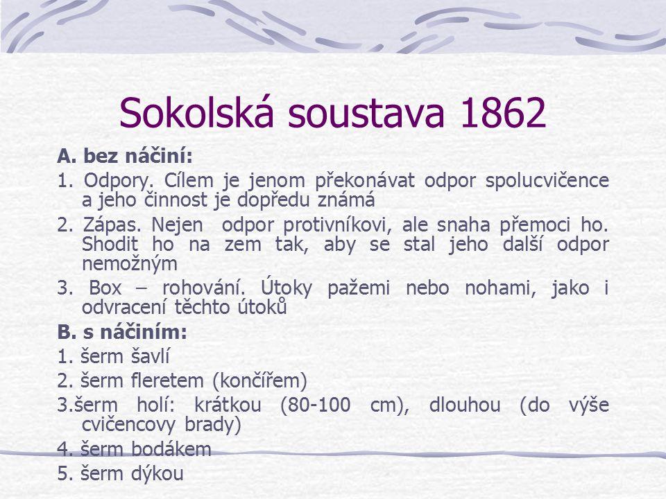 Sokolská soustava 1862 Čtyři odbory I. Cvičení bez nářadí a bez pomoci nebo odporu jiných cvičenců II. Cvičení nářaďová III. Cvičení se skupině IV. Úp