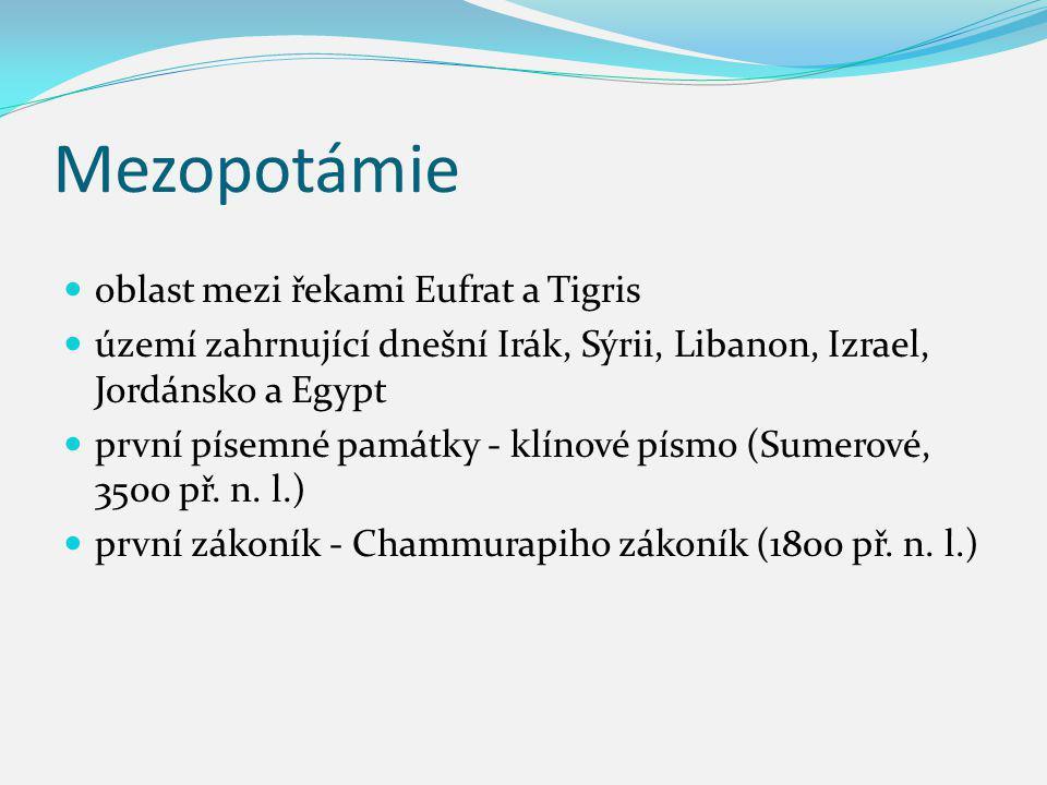 Mezopotámie oblast mezi řekami Eufrat a Tigris území zahrnující dnešní Irák, Sýrii, Libanon, Izrael, Jordánsko a Egypt první písemné památky - klínové