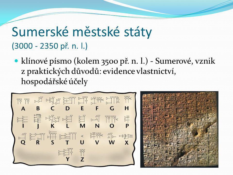 Sumerské městské státy (3000 - 2350 př. n. l.) klínové písmo (kolem 3500 př. n. l.) - Sumerové, vznik z praktických důvodů: evidence vlastnictví, hosp