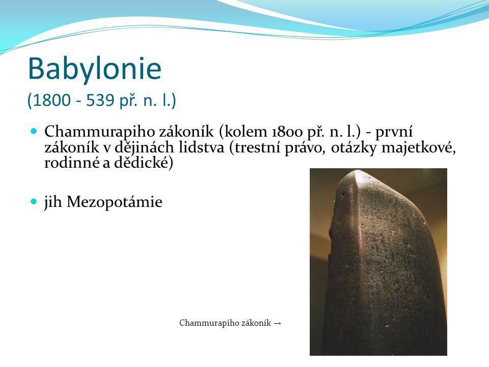 Chammurapiho zákoník (kolem 1800 př. n. l.) - první zákoník v dějinách lidstva (trestní právo, otázky majetkové, rodinné a dědické) jih Mezopotámie Ch