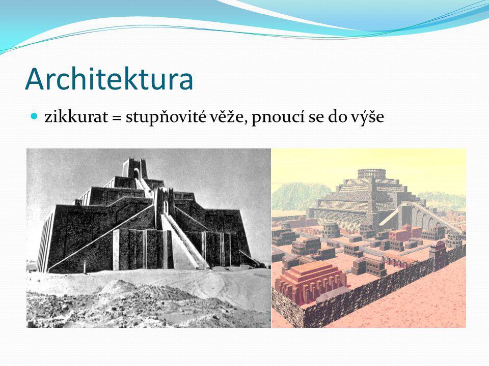 Architektura zikkurat = stupňovité věže, pnoucí se do výše