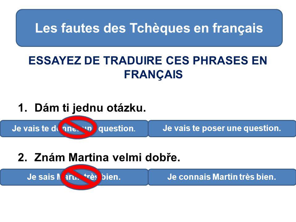 ESSAYEZ DE TRADUIRE CES PHRASES EN FRANÇAIS 1.Dám ti jednu otázku.