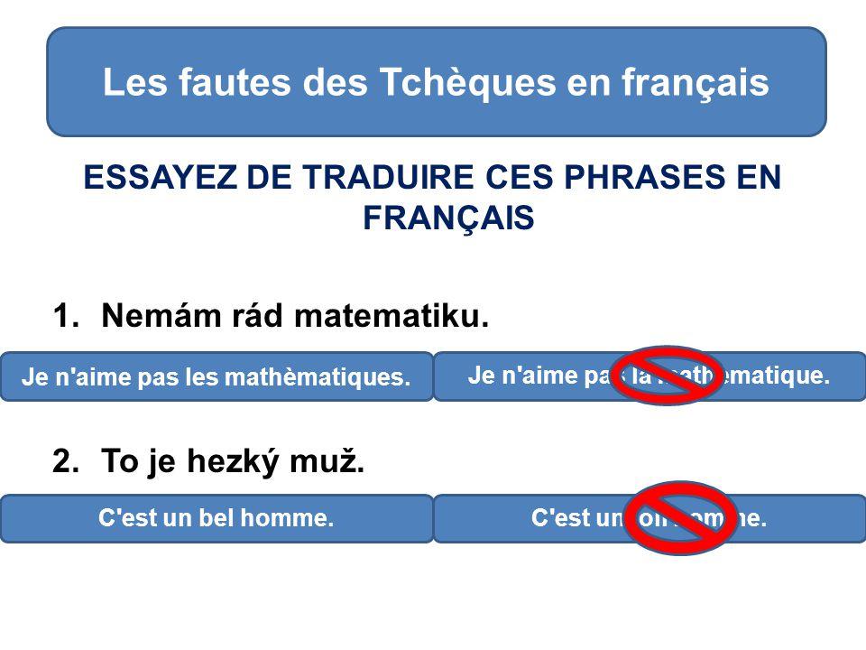 ESSAYEZ DE TRADUIRE CES PHRASES EN FRANÇAIS 1.Nemám rád matematiku.