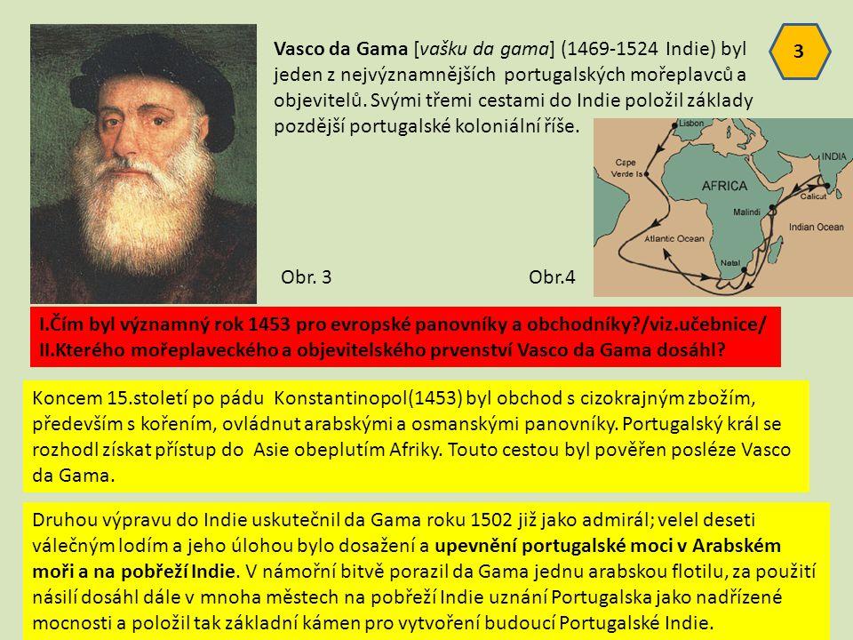 Vasco da Gama [vašku da gama] (1469-1524 Indie) byl jeden z nejvýznamnějších portugalských mořeplavců a objevitelů. Svými třemi cestami do Indie polož