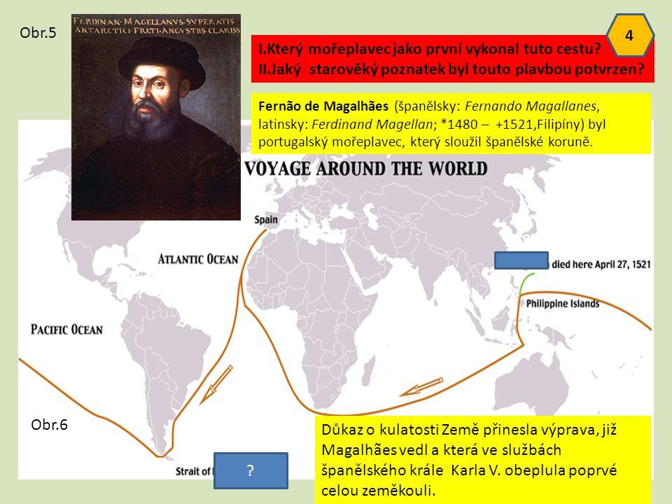? I.Který mořeplavec jako první vykonal tuto cestu? II.Jaký starověký poznatek byl touto plavbou potvrzen? Fernão de Magalhães (španělsky: Fernando Ma