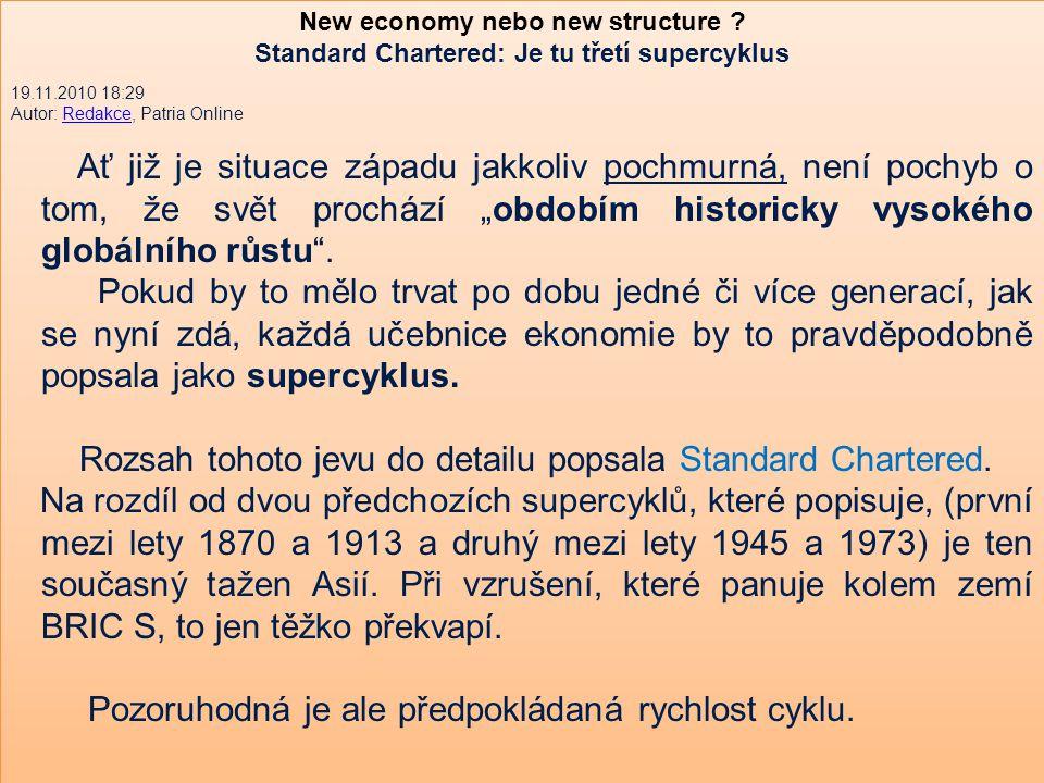 New economy nebo new structure ? Standard Chartered: Je tu třetí supercyklus 19.11.2010 18:29 Autor: Redakce, Patria OnlineRedakce Ať již je situace z