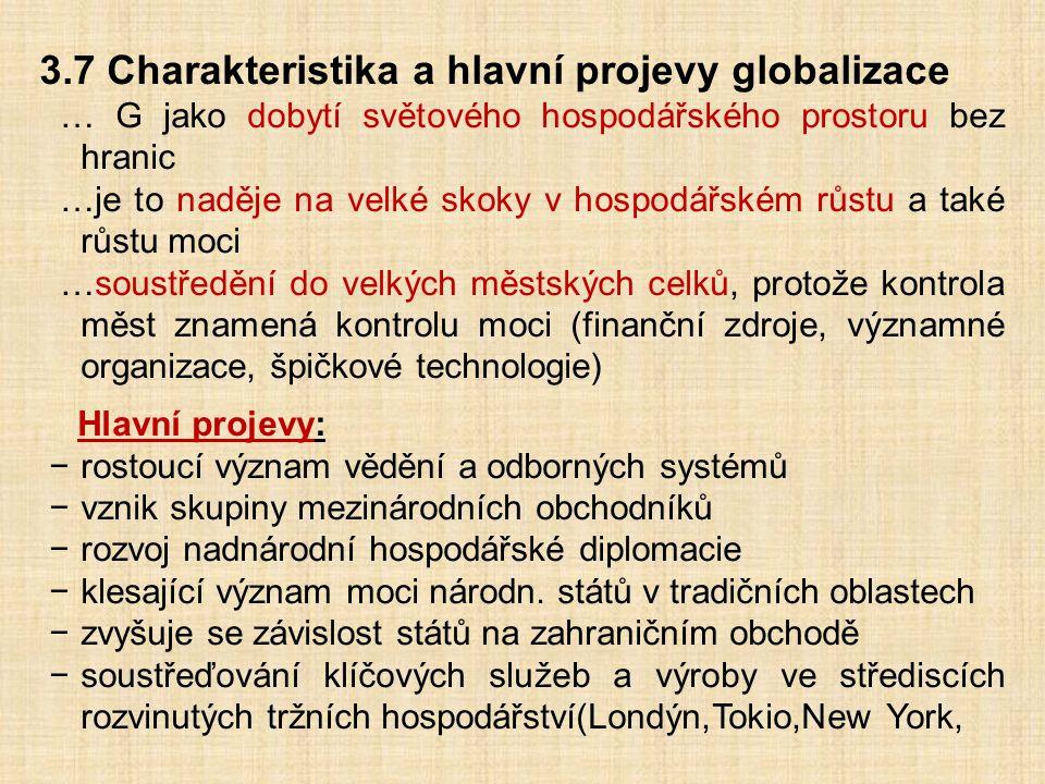 3.7 Charakteristika a hlavní projevy globalizace … G jako dobytí světového hospodářského prostoru bez hranic …je to naděje na velké skoky v hospodářsk