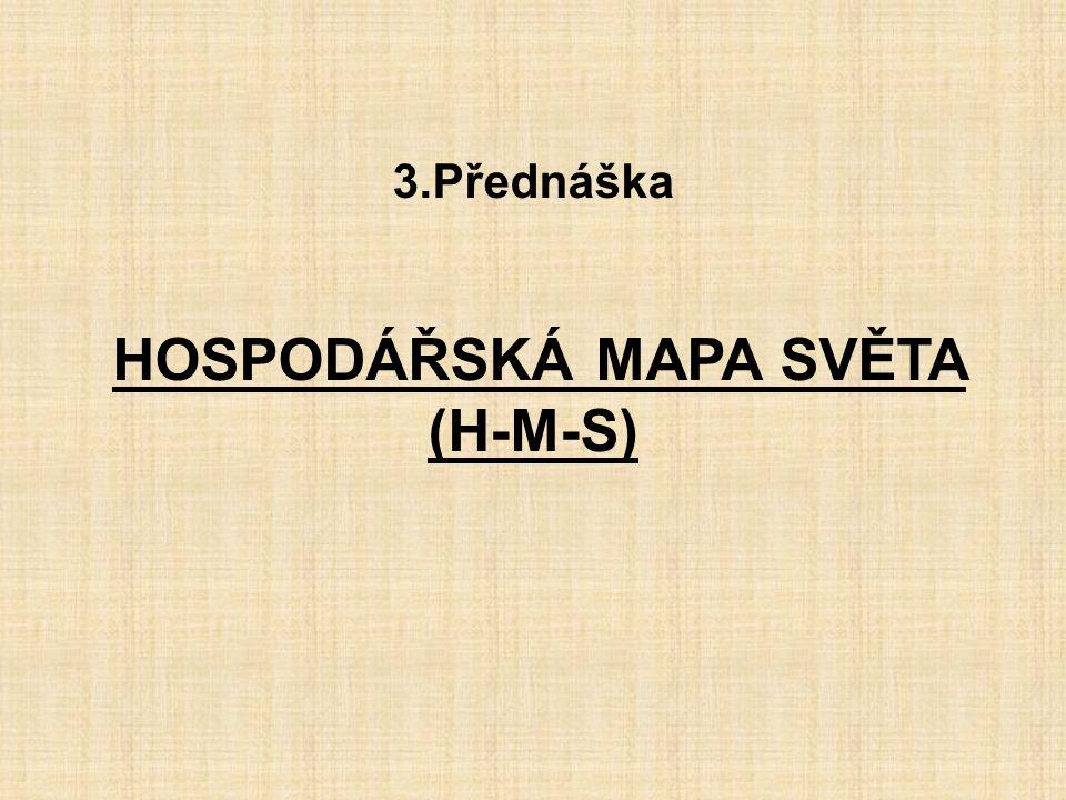 3.Přednáška HOSPODÁŘSKÁ MAPA SVĚTA (H-M-S)