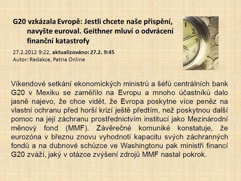 G20 vzkázala Evropě: Jestli chcete naše přispění, navyšte euroval. Geithner mluví o odvrácení finanční katastrofy 27.2.2012 9:22, aktualizováno: 27.2.