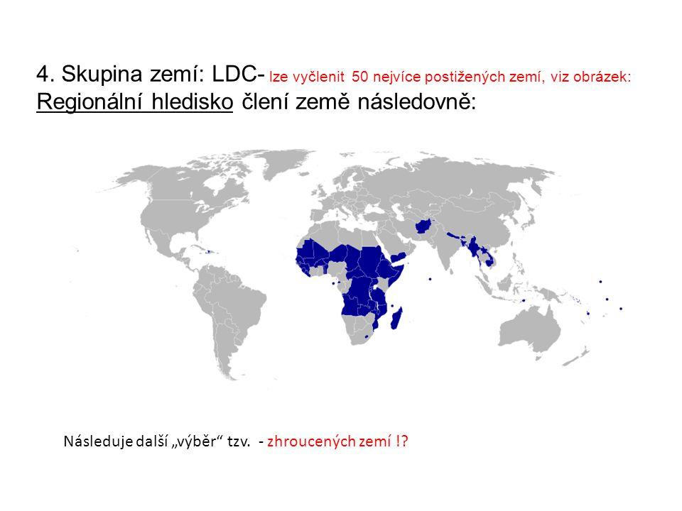 """4. Skupina zemí: LDC- lze vyčlenit 50 nejvíce postižených zemí, viz obrázek: Regionální hledisko člení země následovně: Následuje další """"výběr"""" tzv. -"""