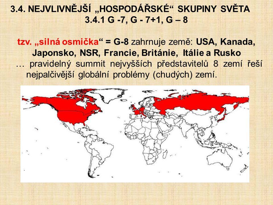 """3.4. NEJVLIVNĚJŠÍ """"HOSPODÁŘSKÉ"""" SKUPINY SVĚTA 3.4.1 G -7, G - 7+1, G – 8 tzv. """"silná osmička"""" = G-8 zahrnuje země: USA, Kanada, Japonsko, NSR, Francie"""