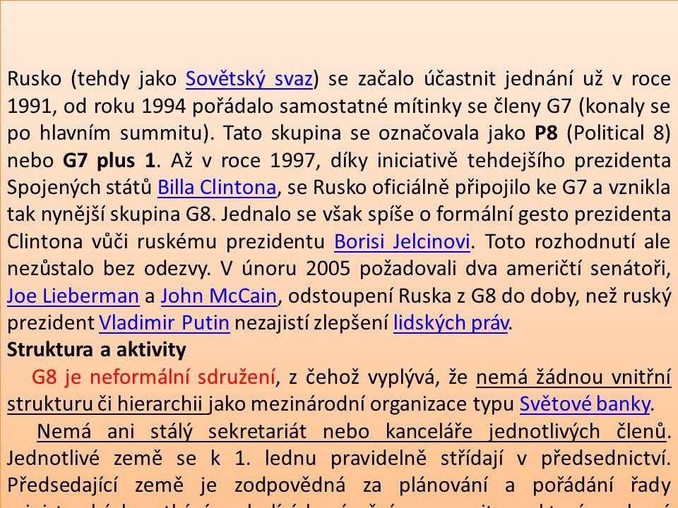 Rusko (tehdy jako Sovětský svaz) se začalo účastnit jednání už v roce 1991, od roku 1994 pořádalo samostatné mítinky se členy G7 (konaly se po hlavním