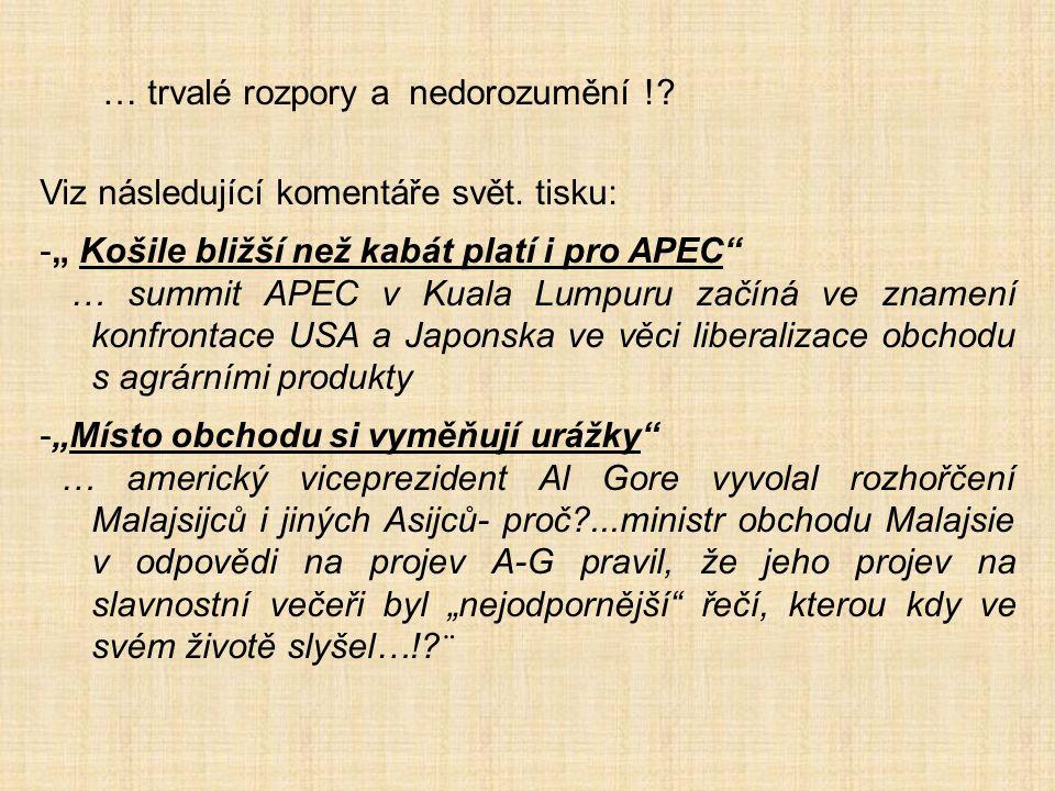 """… trvalé rozpory a nedorozumění !? Viz následující komentáře svět. tisku: -"""" Košile bližší než kabát platí i pro APEC"""" … summit APEC v Kuala Lumpuru z"""
