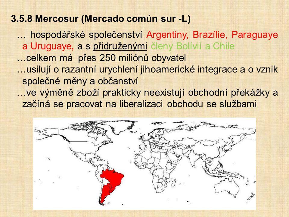 3.5.8 Mercosur (Mercado común sur -L) … hospodářské společenství Argentiny, Brazílie, Paraguaye a Uruguaye, a s přidruženými členy Bolívií a Chile …ce