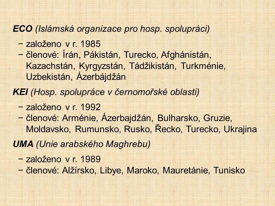 ECO (Islámská organizace pro hosp. spolupráci) −založeno v r. 1985 −členové: Írán, Pákistán, Turecko, Afghánistán, Kazachstán, Kyrgyzstán, Tádžikistán