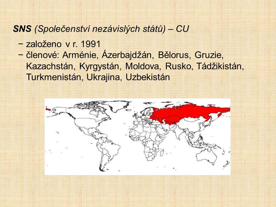 SNS (Společenství nezávislých států) – CU −založeno v r. 1991 −členové: Arménie, Ázerbajdžán, Bělorus, Gruzie, Kazachstán, Kyrgystán, Moldova, Rusko,
