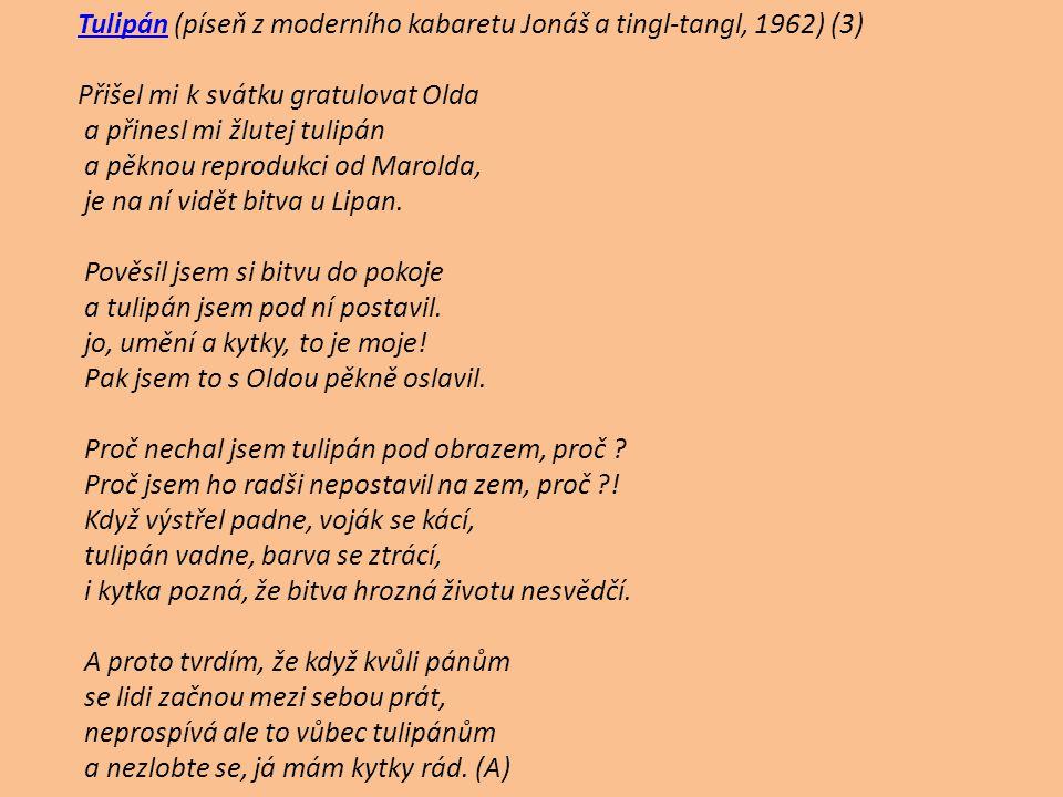 TulipánTulipán (píseň z moderního kabaretu Jonáš a tingl-tangl, 1962) (3) Přišel mi k svátku gratulovat Olda a přinesl mi žlutej tulipán a pěknou repr
