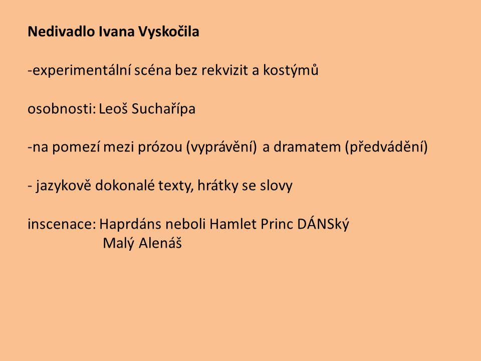 Nedivadlo Ivana Vyskočila -experimentální scéna bez rekvizit a kostýmů osobnosti: Leoš Suchařípa -na pomezí mezi prózou (vyprávění) a dramatem (předvá