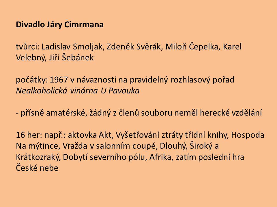Divadlo Járy Cimrmana tvůrci: Ladislav Smoljak, Zdeněk Svěrák, Miloň Čepelka, Karel Velebný, Jiří Šebánek počátky: 1967 v návaznosti na pravidelný roz
