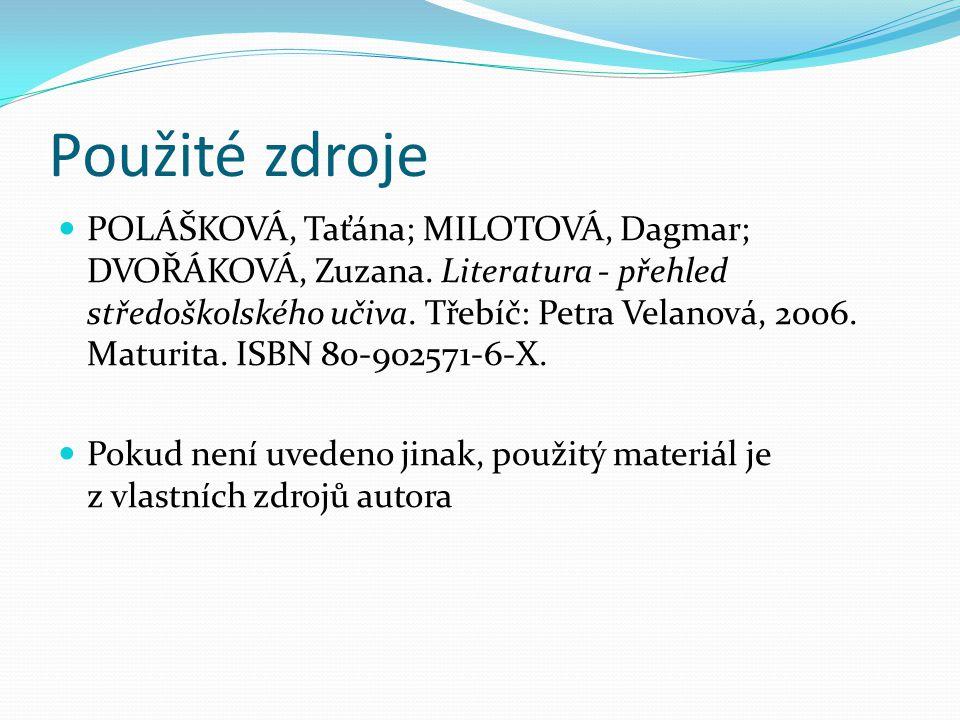 Použité zdroje POLÁŠKOVÁ, Taťána; MILOTOVÁ, Dagmar; DVOŘÁKOVÁ, Zuzana.